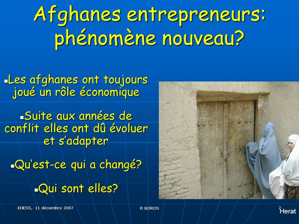 EHESS, 11 décembre 2007 R BOROS 7 Afghanes entrepreneurs: phénomène nouveau.