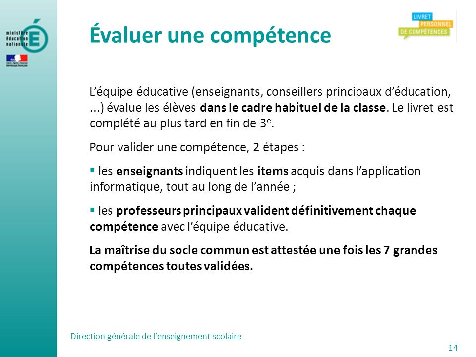 Léquipe éducative (enseignants, conseillers principaux déducation,...) évalue les élèves dans le cadre habituel de la classe.