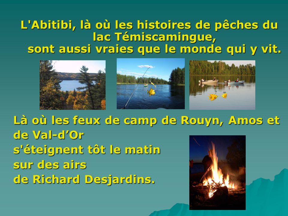 L Abitibi, là où les histoires de pêches du lac Témiscamingue, sont aussi vraies que le monde qui y vit.