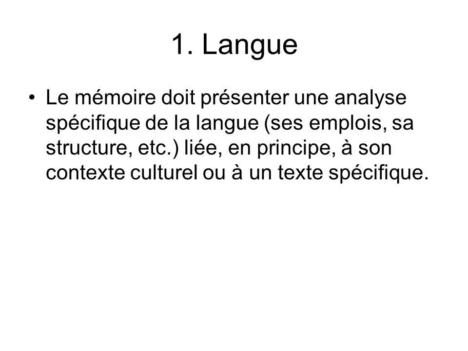 1. Langue Le mémoire doit présenter une analyse spécifique de la langue (ses emplois, sa structure, etc.) liée, en principe, à son contexte culturel o