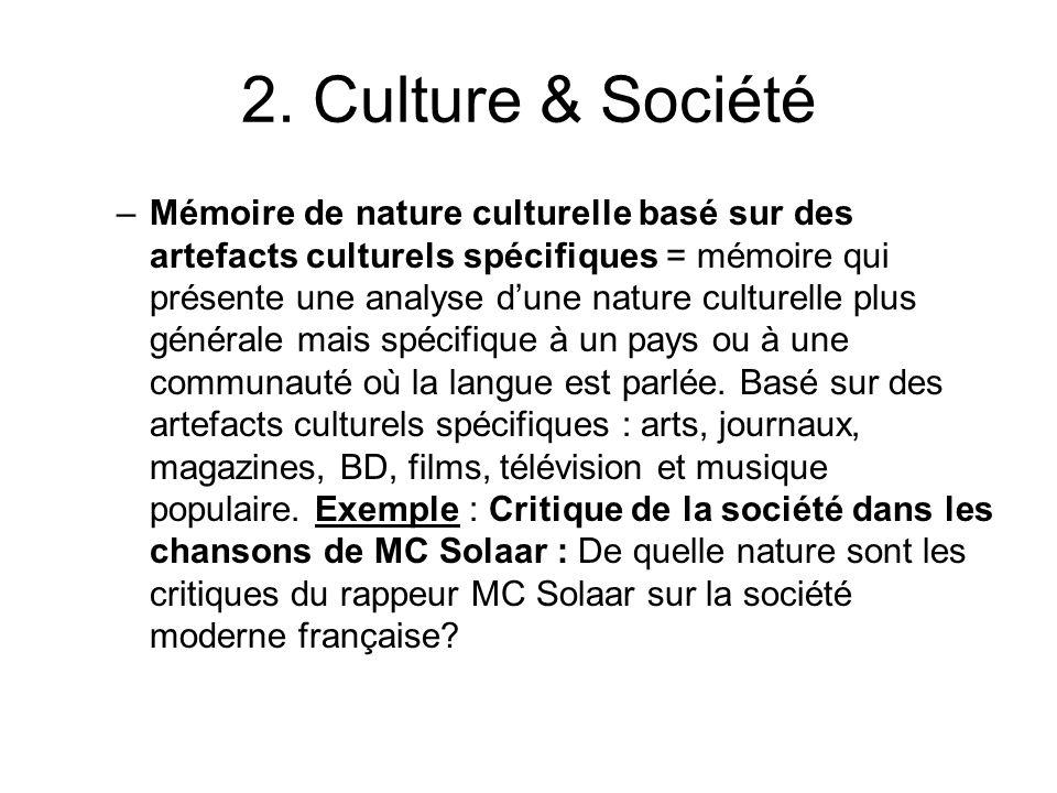 2. Culture & Société –Mémoire de nature culturelle basé sur des artefacts culturels spécifiques = mémoire qui présente une analyse dune nature culture