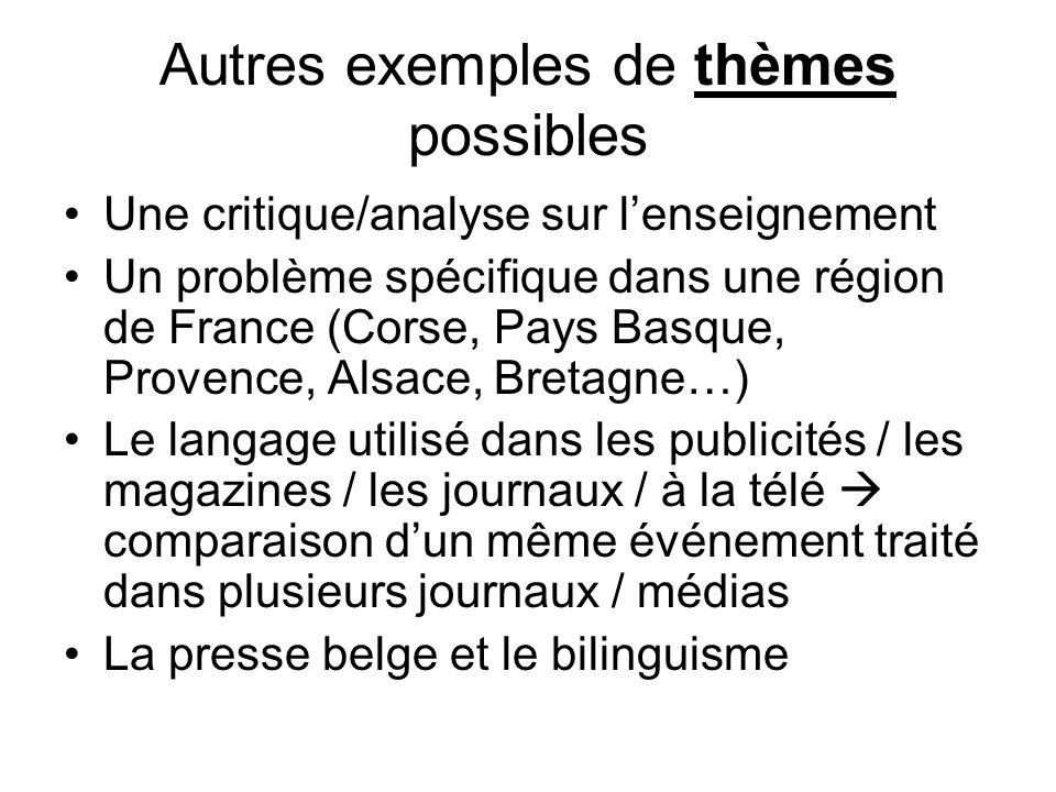 Autres exemples de thèmes possibles Une critique/analyse sur lenseignement Un problème spécifique dans une région de France (Corse, Pays Basque, Prove