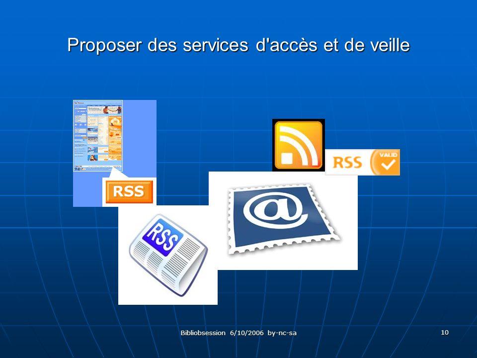Bibliobsession 6/10/2006 by-nc-sa 10 Proposer des services d accès et de veille