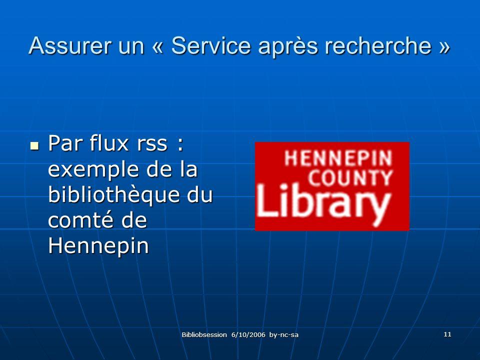 Bibliobsession 6/10/2006 by-nc-sa 11 Assurer un « Service après recherche » Par flux rss : exemple de la bibliothèque du comté de Hennepin Par flux rss : exemple de la bibliothèque du comté de Hennepin