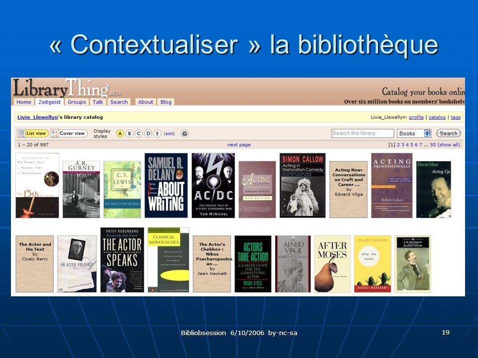 Bibliobsession 6/10/2006 by-nc-sa 19 « Contextualiser » la bibliothèque