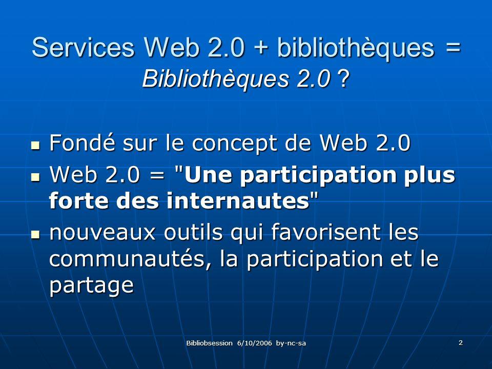 Bibliobsession 6/10/2006 by-nc-sa 2 Services Web 2.0 + bibliothèques = Bibliothèques 2.0 .