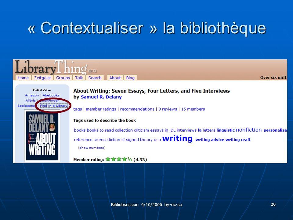 Bibliobsession 6/10/2006 by-nc-sa 20 « Contextualiser » la bibliothèque