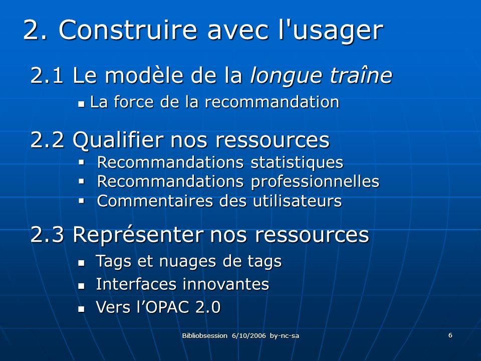 Bibliobsession 6/10/2006 by-nc-sa 6 2.1 Le modèle de la longue traîne La force de la recommandation La force de la recommandation 2.