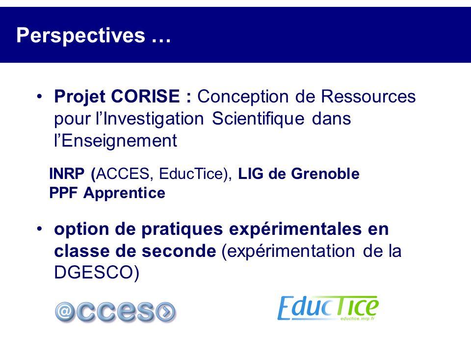 Perspectives … Projet CORISE : Conception de Ressources pour lInvestigation Scientifique dans lEnseignement INRP (ACCES, EducTice), LIG de Grenoble PP