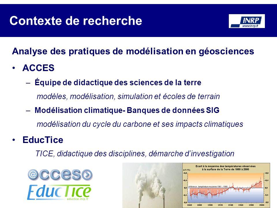 Contexte de recherche Analyse des pratiques de modélisation en géosciences ACCES –Équipe de didactique des sciences de la terre modèles, modélisation,