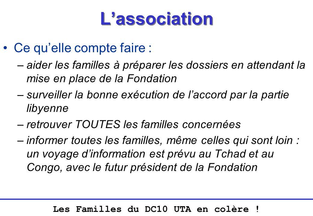 Les Familles du DC10 UTA en colère ! Lassociation Ce quelle compte faire : –aider les familles à préparer les dossiers en attendant la mise en place d