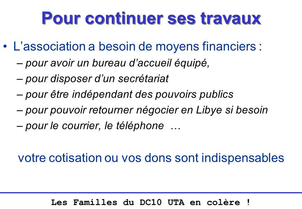 Les Familles du DC10 UTA en colère ! Pour continuer ses travaux Lassociation a besoin de moyens financiers : –pour avoir un bureau daccueil équipé, –p