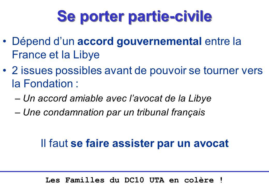 Les Familles du DC10 UTA en colère ! Se porter partie-civile Dépend dun accord gouvernemental entre la France et la Libye 2 issues possibles avant de