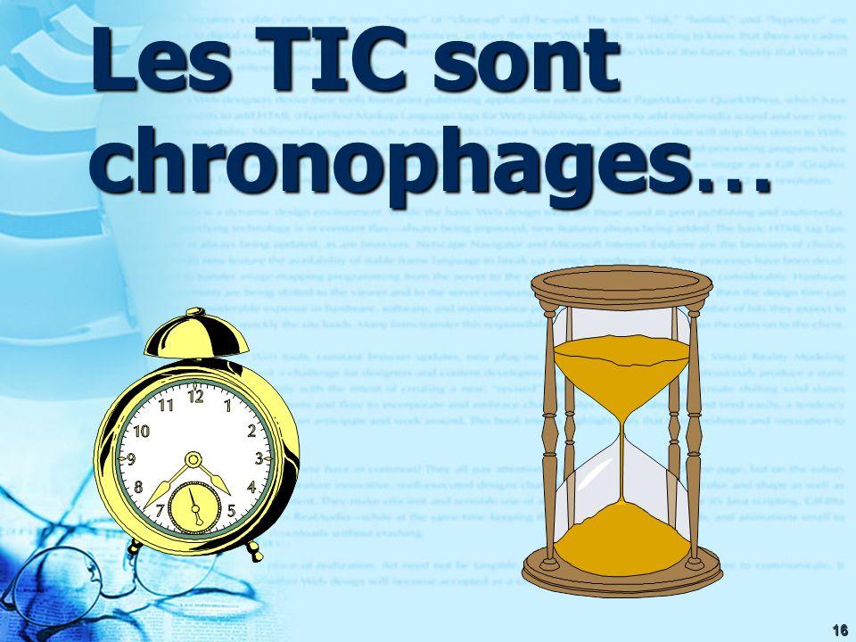 16 Les TIC sont chronophages …