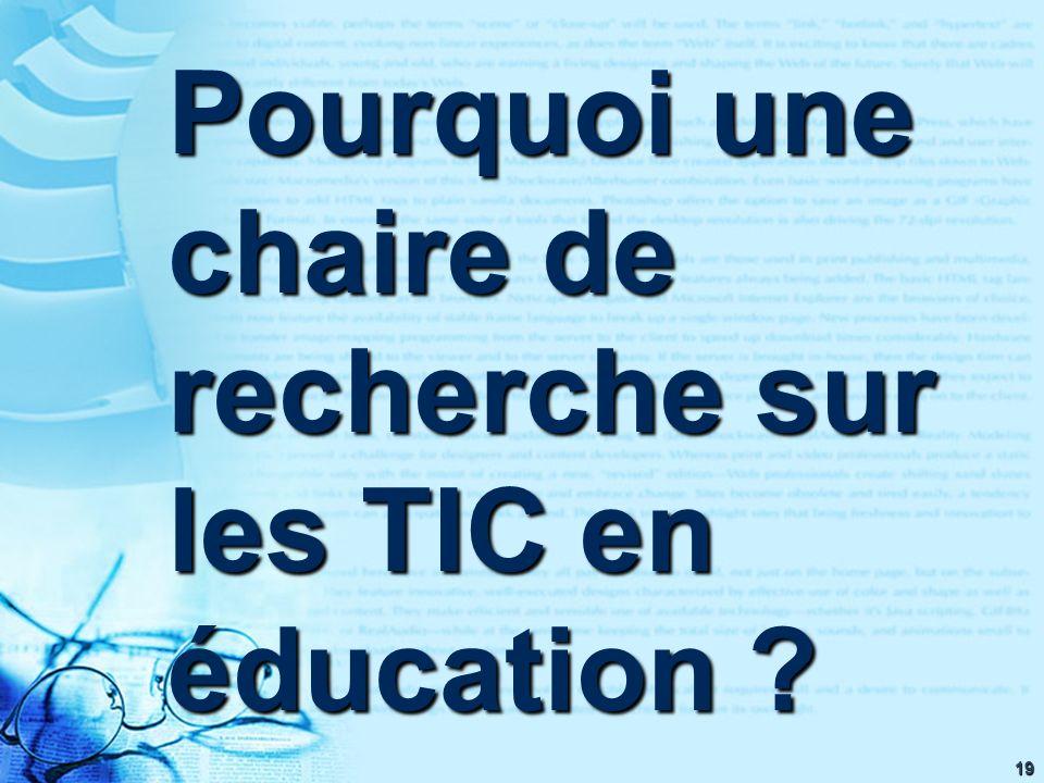 19 Pourquoi une chaire de recherche sur les TIC en éducation ?