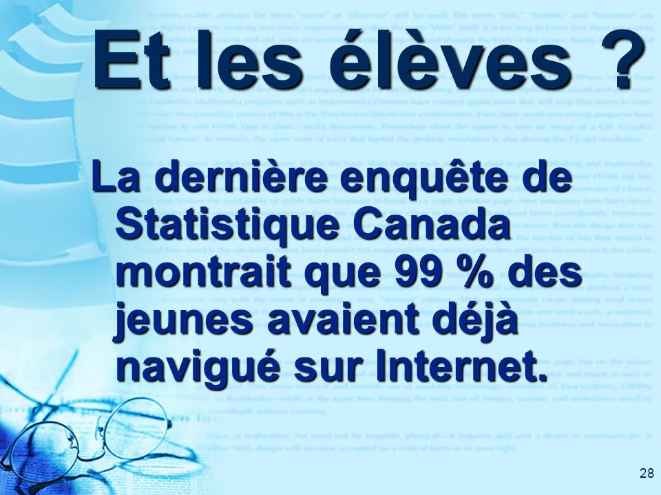 28 Et les élèves ? La dernière enquête de Statistique Canada montrait que 99 % des jeunes avaient déjà navigué sur Internet.
