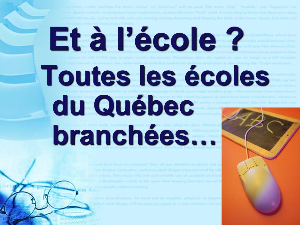 31 Et à lécole ? Toutes les écoles du Québec branchées…