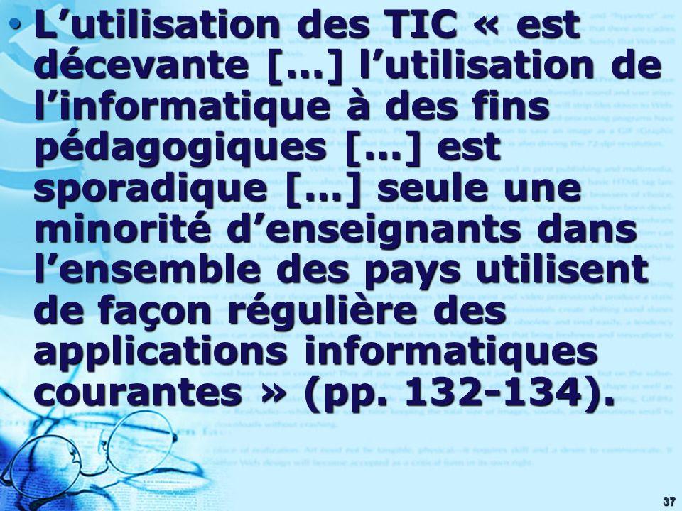 37 Lutilisation des TIC « est décevante […] lutilisation de linformatique à des fins pédagogiques […] est sporadique […] seule une minorité denseignan