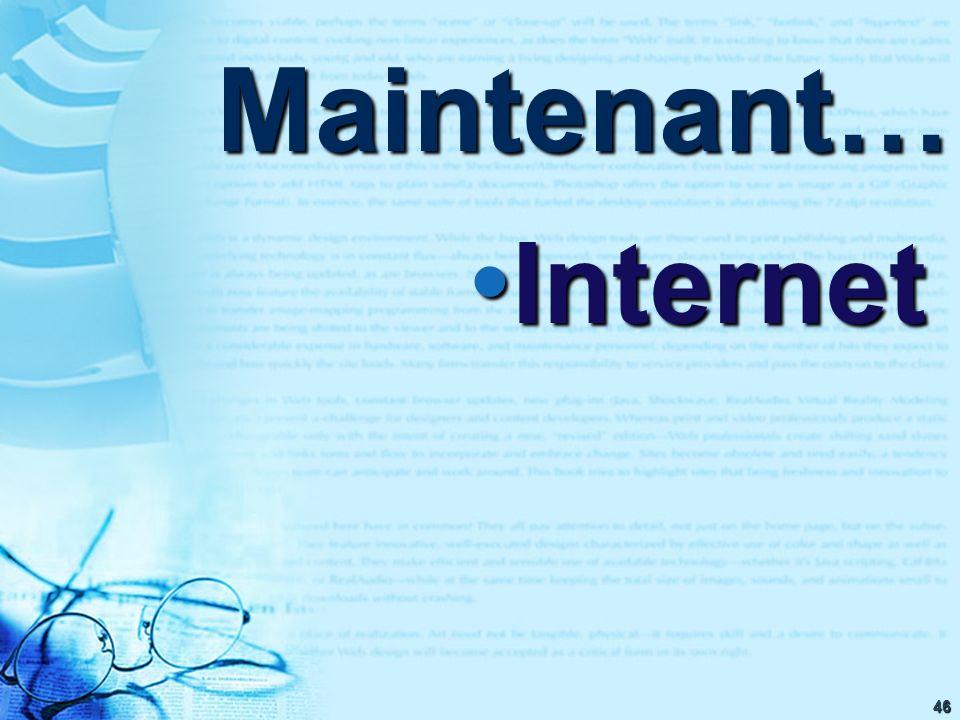 46 Maintenant… Internet Internet
