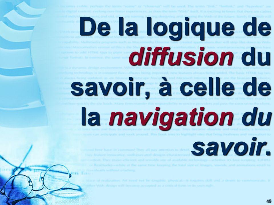 49 De la logique de diffusion du savoir, à celle de la navigation du savoir.