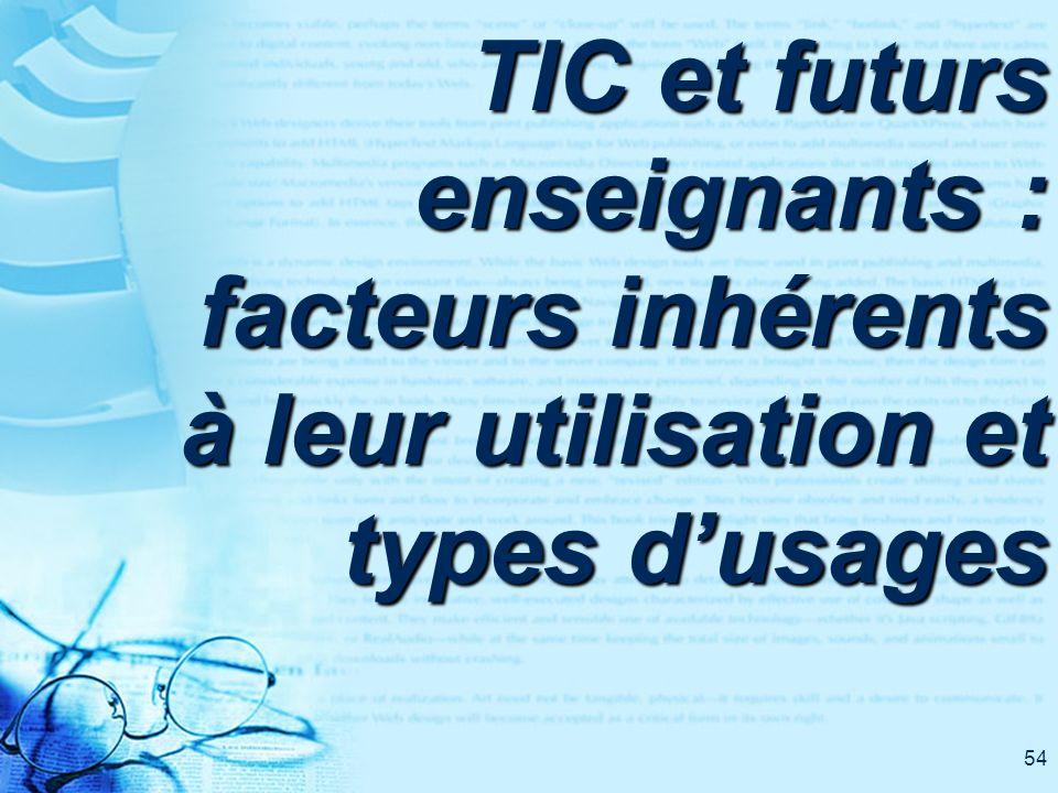 54 TIC et futurs enseignants : facteurs inhérents à leur utilisation et types dusages
