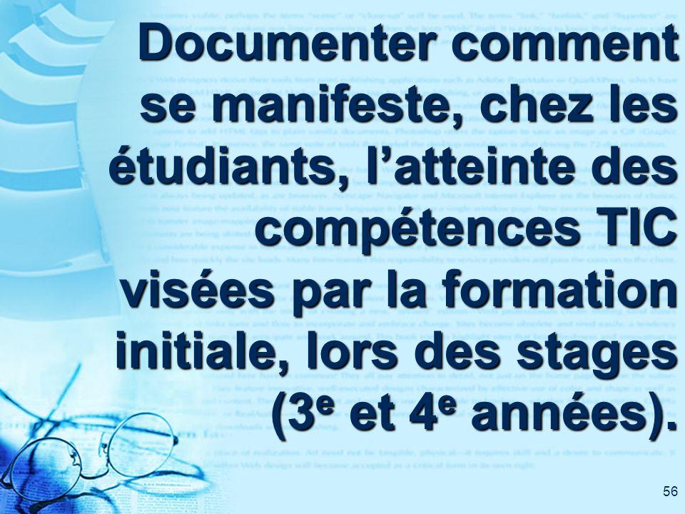 56 Documenter comment se manifeste, chez les étudiants, latteinte des compétences TIC visées par la formation initiale, lors des stages (3 e et 4 e an
