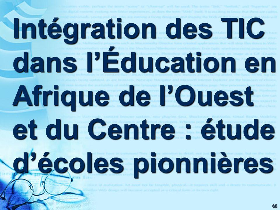 66 Intégration des TIC dans lÉducation en Afrique de lOuest et du Centre : étude décoles pionnières