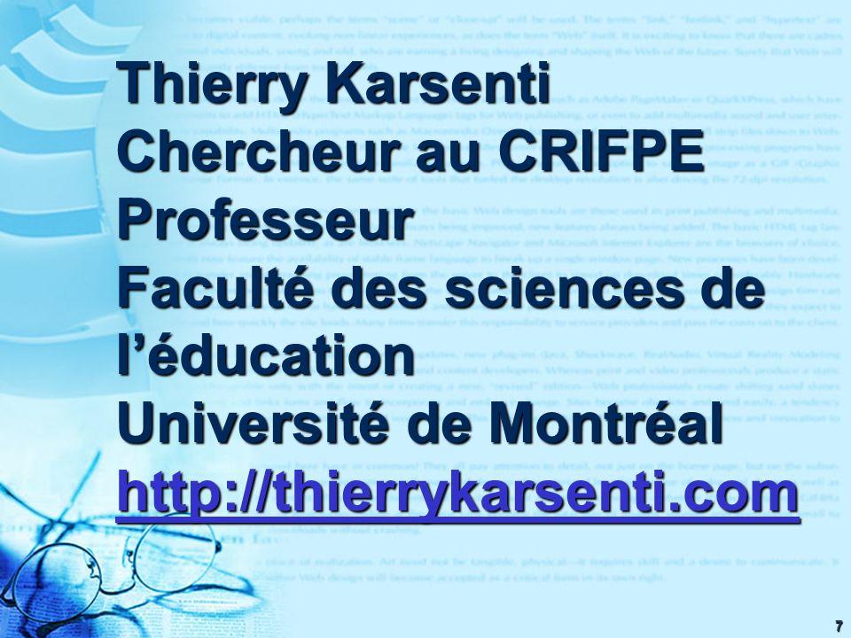7 Thierry Karsenti Chercheur au CRIFPE Professeur Faculté des sciences de léducation Université de Montréal http://thierrykarsenti.com http://thierryk