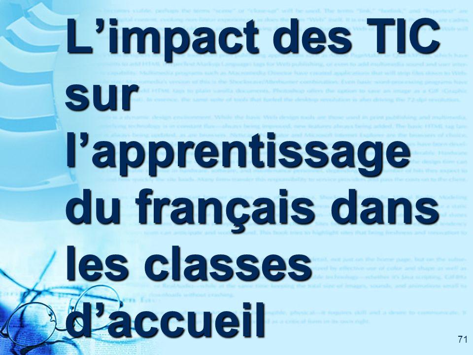 71 Limpact des TIC sur lapprentissage du français dans les classes daccueil
