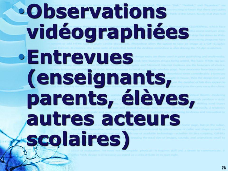 76 Observations vidéographiées Observations vidéographiées Entrevues (enseignants, parents, élèves, autres acteurs scolaires) Entrevues (enseignants,