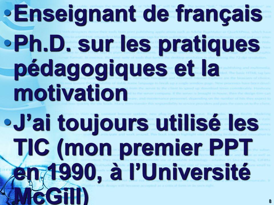 8 Enseignant de français Enseignant de français Ph.D. sur les pratiques pédagogiques et la motivation Ph.D. sur les pratiques pédagogiques et la motiv