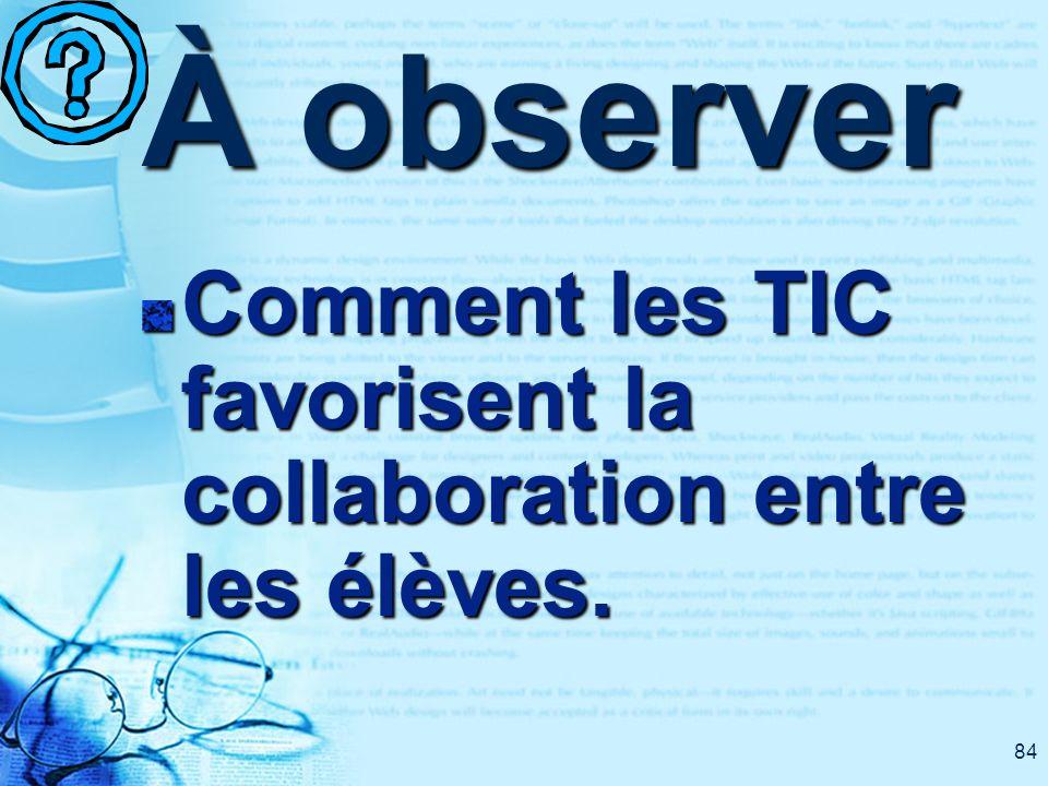 84 À observer Comment les TIC favorisent la collaboration entre les élèves.