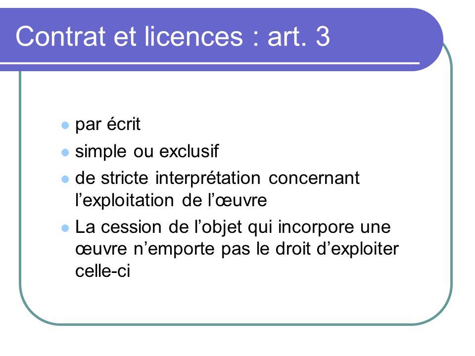 Contrat et licences : art. 3 par écrit simple ou exclusif de stricte interprétation concernant lexploitation de lœuvre La cession de lobjet qui incorp