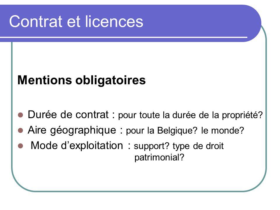 Contrat et licences Mentions obligatoires Durée de contrat : pour toute la durée de la propriété? Aire géographique : pour la Belgique? le monde? Mode