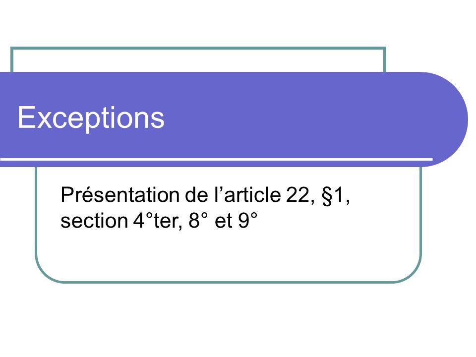 Exceptions Présentation de larticle 22, §1, section 4°ter, 8° et 9°