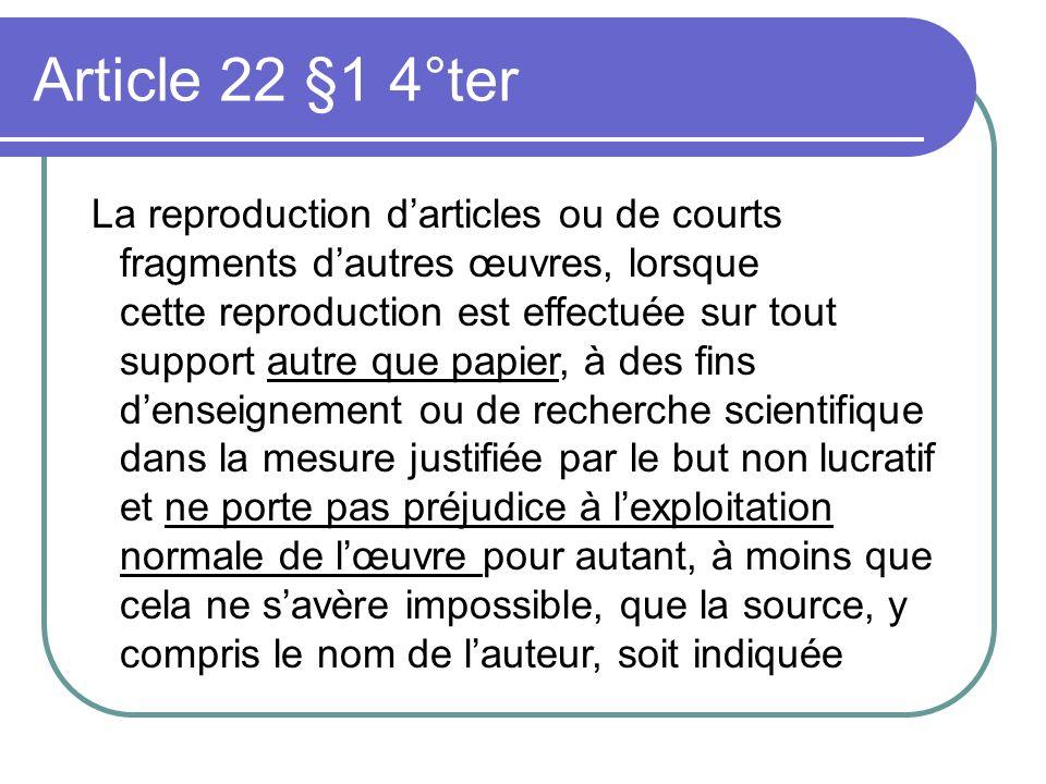 Article 22 §1 4°ter La reproduction darticles ou de courts fragments dautres œuvres, lorsque cette reproduction est effectuée sur tout support autre q