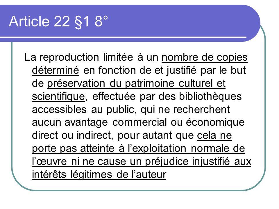 Article 22 §1 8° La reproduction limitée à un nombre de copies déterminé en fonction de et justifié par le but de préservation du patrimoine culturel
