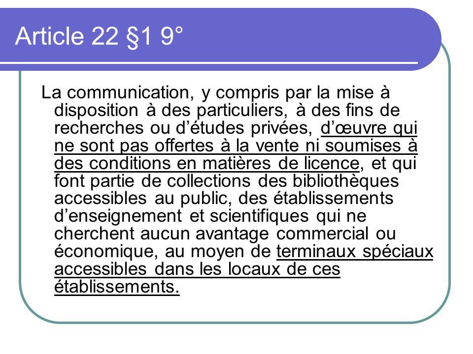 Article 22 §1 9° La communication, y compris par la mise à disposition à des particuliers, à des fins de recherches ou détudes privées, dœuvre qui ne