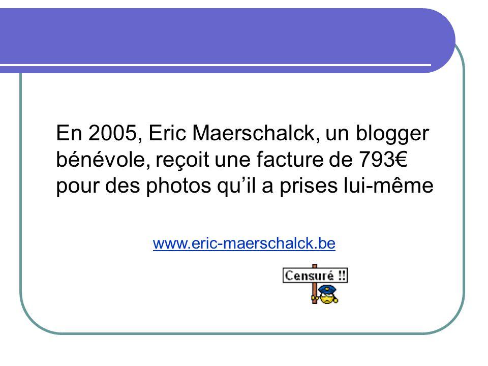 En 2005, Eric Maerschalck, un blogger bénévole, reçoit une facture de 793 pour des photos quil a prises lui-même www.eric-maerschalck.be