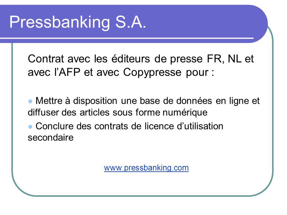 Pressbanking S.A. Contrat avec les éditeurs de presse FR, NL et avec lAFP et avec Copypresse pour : Mettre à disposition une base de données en ligne