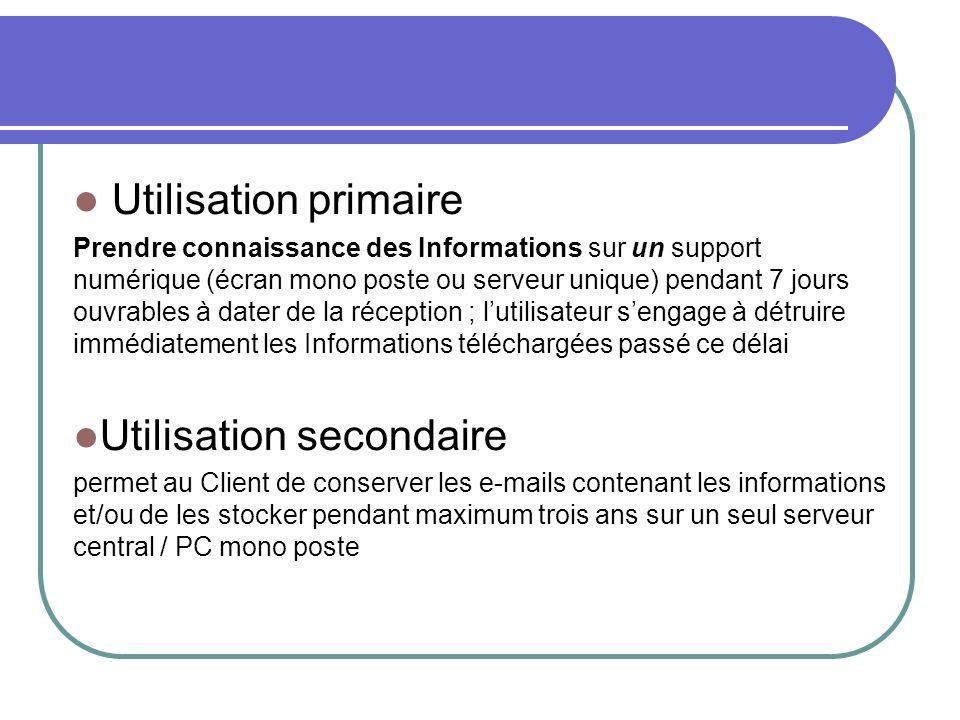 Utilisation primaire Prendre connaissance des Informations sur un support numérique (écran mono poste ou serveur unique) pendant 7 jours ouvrables à d