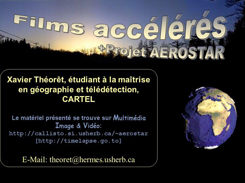 Xavier Théorêt, étudiant à la maîtrise en géographie et télédétection, CARTEL Le matériel présenté se trouve sur M ultimédia I mage & V idéo : http://callisto.si.usherb.ca/~aerostar [http://timelapse.go.to] E-Mail: theoret@hermes.usherb.ca