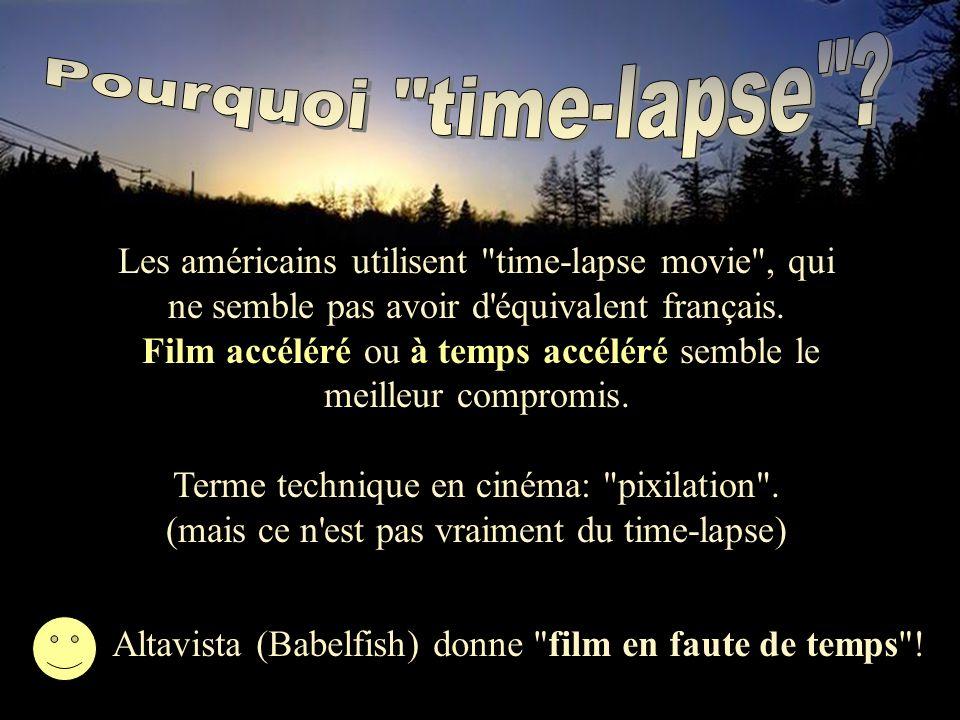 Les américains utilisent time-lapse movie , qui ne semble pas avoir d équivalent français.
