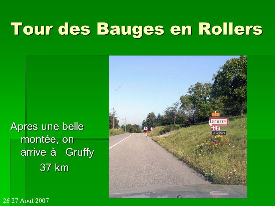 Tour des Bauges en Rollers Apres une belle montée, on arrive à Gruffy 37 km 37 km 26 27 Aout 2007
