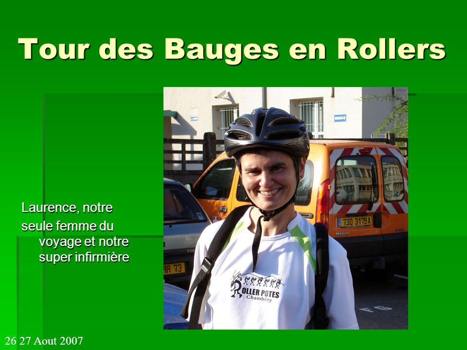 Tour des Bauges en Rollers Arrivés a St Ours après une longue montée, Laurence soigne les ampoules 28 km 28 km 26 27 Aout 2007