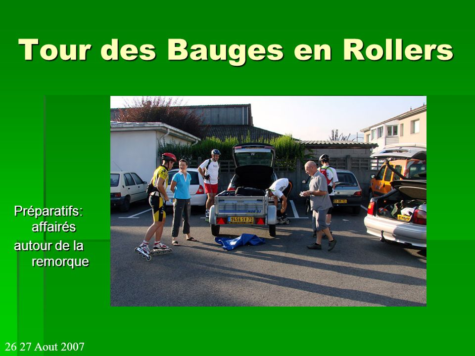 Tour des Bauges en Rollers Préparatifs: affairés autour de la remorque 26 27 Aout 2007