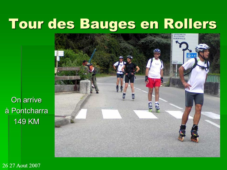 Tour des Bauges en Rollers On arrive à Pontcharra 149 KM 26 27 Aout 2007