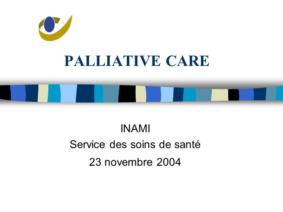 PALLIATIVE CARE INAMI Service des soins de santé 23 novembre 2004