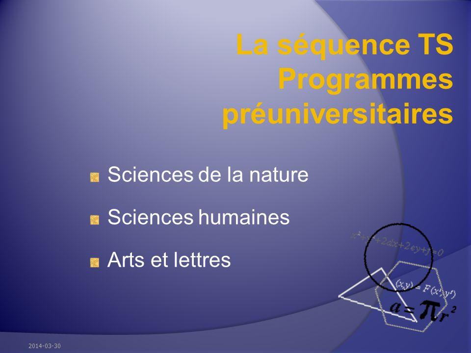 La séquence TS Programmes préuniversitaires Sciences de la nature Sciences humaines Arts et lettres 2014-03-30