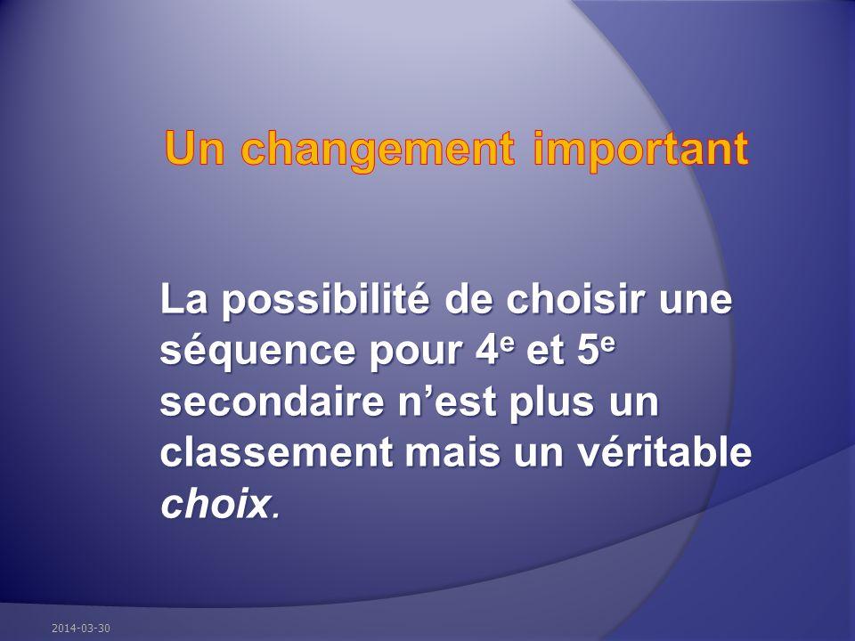 La possibilité de choisir une séquence pour 4 e et 5 e secondaire nest plus un classement mais un véritable choix. 2014-03-30